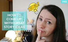 How to come up with great story ideas