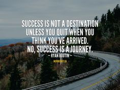 Success is not a destination unless you quit when you think you've arrived. No, success is a journey. Motivation For Today, Entrepreneur Inspiration, Daily Inspiration, Thinking Of You, Journey, Success, Thinking About You, The Journey