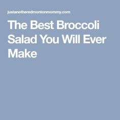 The Best Broccoli Salad You Will Ever Make