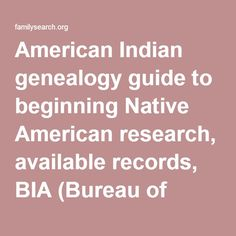 American Indian genealogy guide to beginning Native American research, available records, BIA (Bureau of Indian Affairs) agencies, reservations, census, church, military records, schools, annuity, allotment, treaties, and removal records.