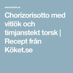 Chorizorisotto med vitlök och timjanstekt torsk   Recept från Köket.se