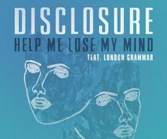 Disclosure feat. London Grammar  Help Me Lose My Mind love love this music