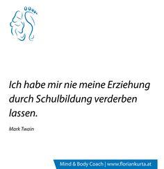 Ich habe mir nie meine Erziehung durch Schulbildung verderben lassen. (Mark Twain) www.floriankurta.at