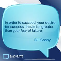 In order to succeed your desire for success should be greater than your fear of failure. - Bill Cosby