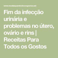 Fim da infecção urinária e problemas no útero, ovário e rins | Receitas Para Todos os Gostos