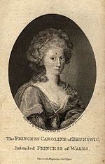 Caroline of Brunswick (1768 - 1821). Princess of Wales from 1795 to 1820, when she became queen. She married George IV and had a daughter.