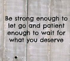 Be strong enough to let go...