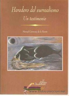 Heredero del surrealismo : un testimonio / Manuel Carmona de la Puente - Málaga : Centro Cultural de la Generación del 27, 1998