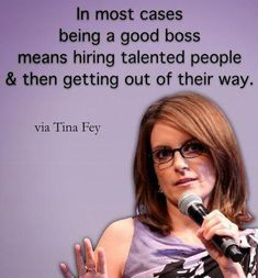 In most cases being a good boss means hiring talented people and then getting out of their way. Tina Fey ༺ღ༻ Great Quotes, Quotes To Live By, Me Quotes, Funny Quotes, Inspirational Quotes, Woman Quotes, Motivational, Tina Fey Quotes, Cool Words