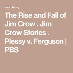 The Rise and Fall of Jim Crow . Jim Crow Stories . Plessy v. Ferguson | PBS