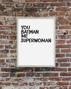 My favorite print: You batman, Me superwoman - My Deer Art Shop @mydeer