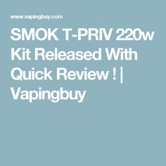 SMOK T-PRIV 220w Kit Released With Quick Review !   Vapingbuy