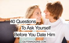 40 questions to ask yourself before you start dating him