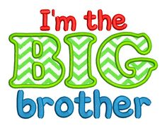 "@kimberlydiann      There  doesn't seem to be a mathching I am the little brother, just one that says ""little bro""  Im the BIG Brother Embroidery Applique Design, Big Brother Pattern Embroidery Digital, Big Brother Applique, Older Brother Tshirt Applique"