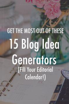 15 Blog Idea Generators (Fill Your Editorial Calendar This YEAR!)