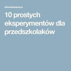 10 prostych eksperymentów dla przedszkolaków Science For Kids, Activities For Kids, Crafts For Kids, Kindergarten, Education, Crafts For Children, Kids Arts And Crafts, Kid Activities, Easy Kids Crafts