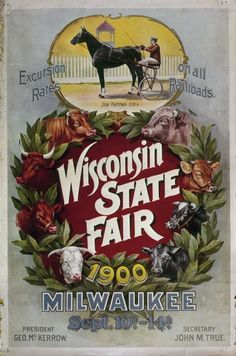 Wisconsin State Fair poster, Via Wisconsin Historical Society. Wisconsin State Fair, Michigan, Milwaukee Wisconsin, Milwaukee City, Wisconsin Cheese, Wisconsin Badgers, Mississippi, Iowa, Illinois