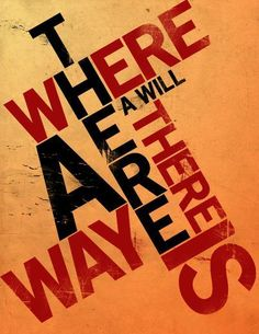 """Yes!   """"... Where there is a will, there is a way ..."""""""