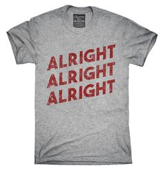 Alright Alright Alright T-Shirt, Hoodie, Tank Top