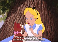 if i had a world of my own, everything would be nonsense - alice