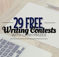 29 Free Writing Contests: Legitimate Competitions With Cash Prizes (Annual Contests)
