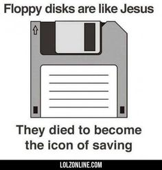 Floppy Disks Are Like Jesus… #haha #funny