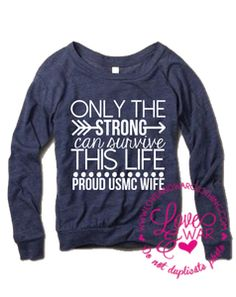 Only the strong can survive this life...PROUD USMC WIFE slouchy long sleeve top
