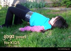 Yoga poses for kids!   http://www.eco-mothering.com/2013/05/top-5-yoga-poses-for-kids.html