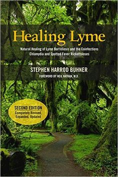 Healing Lyme: Natural Healing of Lyme Borreliosis and the Coinfections Chlamydia and Spotted Fever Rickettsiosis, 2nd Edition: Stephen Harrod Buhner, Dr. Neil Nathan M.D.: 9780970869647: Amazon.com: Books