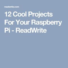 12 Cool Projects For Your Raspberry Pi - ReadWrite