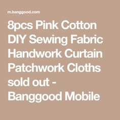 8pcs Pink Cotton DIY Sewing Fabric Handwork Curtain Patchwork Cloths sold out - Banggood Mobile