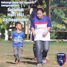 Keluarga Besar Uni Papua FC mengucapkan :  Selamat Hari IBU - 22 Desember  Terima kasih Ibu.