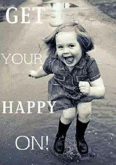 Encouragment - Get your happy on :) www.monashgroup.com.au