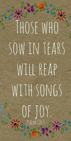 Aqueles que semeiam em lágrimas colherão com cânticos de alegria. Salmos 126:5