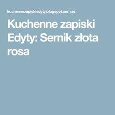 Kuchenne zapiski Edyty: Sernik złota rosa