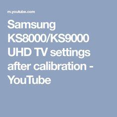 Samsung KS8000/KS9000 UHD TV settings after calibration - YouTube
