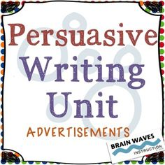 Persuasive Writing UnitWriting Persuasive AdvertisementsThis 10 day Persuasive Writing Unit will have your students analyzing advertisements, developing an understanding of the critical components of persuasive writing, and writing their own persuasive advertisements.