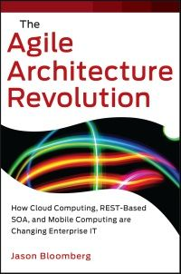 The Agile Architecture Revolution: How Cloud Computing, REST-Based SOA, and Mobile Computing Are Changing Enterprise IT (Wiley CIO) (English Edition) eBook: Jason Bloomberg Mobile Computing, Cloud Computing, Enterprise Architecture, Systems Engineering, Radical Change, Complex Systems, Mobile Technology, Books To Read Online