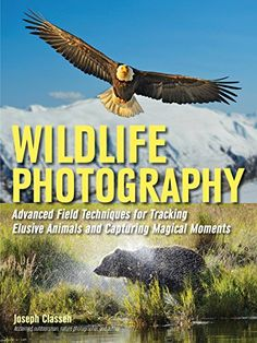 Wildlife Photography: Advanced Field Techniques for Tracking Elusive Animals and Capturing Magical Moments by [Classen, Joseph]