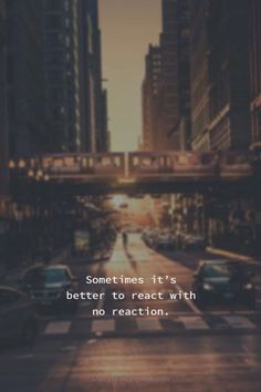 React without reaction - quotes - Strong Quotes, True Quotes, Positive Quotes, Best Quotes, Motivational Quotes, Let It Go Quotes, Snap Quotes, Quotes Quotes, Qoutes