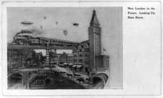 Title: New London [Conn.] in the future - Looking up State Street Date Created/Published: 1909 April 19. Summary: Elevated railroad, subway, airship, City Hall and other buildings.