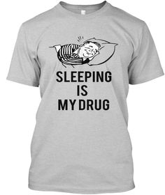 Sleeping Is My Drug Light Steel T-Shirt Front