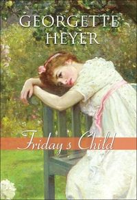 Friday's Child - Georgette Heyer  There is a scene in this book that makes me want to cry and laugh out loud at the same time.