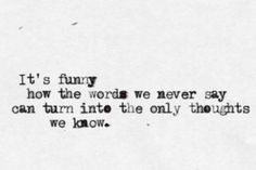 """""""It's funny how the words we never say can turn into the only thoughts we know."""" And thus obsessions are born."""