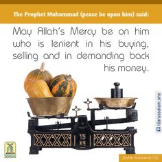 """Narrated Jabir bin Abdullah (may Allah be pleased with him): Allah's Messenger (peace be upon him) said: """"May Allah's Mercy be on him who is lenient in his buying, selling and in demanding back his money."""" #DarussalamPublishers #HadithOfTheDay #Islamic #CollectionOfHadiths"""