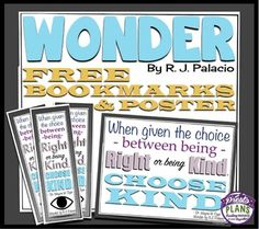 """FREE bookmarks and poster inspired by R.J. Palacio's best-selling novel, Wonder. The poster and bookmarks feature the most popular quote from the novel (Mr. Browne's first precept):""""When given the choice between being right and being kind, choose kind."""" (Wayne Dyer)  3-8 Free"""