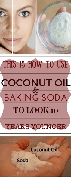 THIS IS HOW TO USE COCONUT OIL AND BAKING SODA TO LOOK '10' YEARS YOUNGER