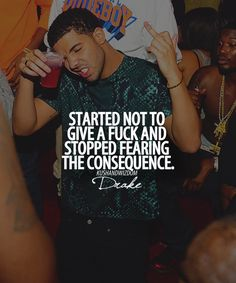 """Started not to give a fuck and stopped fearing the consequence.""--Drake love love love him.more than aventura. Rapper Quotes, Lyric Quotes, Me Quotes, Friend Quotes, Random Quotes, Drake Qoutes, Cool Words, Wise Words, Meaningful Quotes"