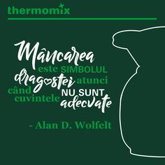"""CITATUL ZILEI 📗 - """"Food is symbolic of love when words are inadequate"""" - Alan D. Wolfelt #thermomix #tm5 #thermomixromania #food #love #happiness #citat #citatulzilei #quote #quoteoftheday #alandwolfelt #mancare #simbol #dragoste #cuvinte Motto, Quote Of The Day, Happiness, Symbols, Love, Words, Happy, Quotes, Thermomix"""