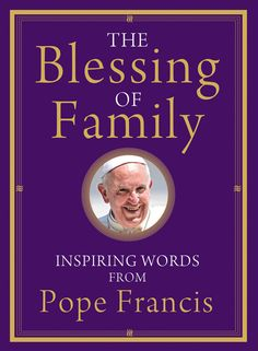The Blessing of Family: Inspiring Words from Pope Francis – Franciscan Media